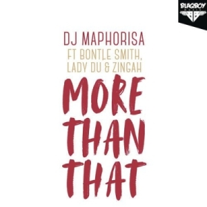 DJ Maphorisa - More Than That ft. Zingah, Bontle Smith & Lady Du